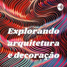 Podcast 4 - Explorando arquitetura e decoração